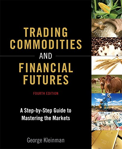 Trading Commodities and Financial Futures: A Step-by-Step Guide to Mastering the Markets