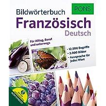 PONS Bildwörterbuch Französisch:12.500 Begriffe und Redewendungen in 3.000 topaktuellen Bildern für Alltag, Beruf und unterwegs.
