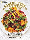 In 80 Gerichten um die Welt: 80 geniale Rezepte der weltbesten Köche. Mit einem Vorwort von Jamie Oliver - David Loftus