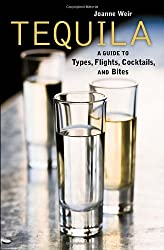Tequila: A Guide to Cocktails, Types, Flights, and Bites