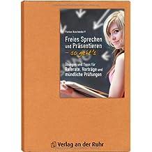 Freies Sprechen und Präsentieren- so geht´s: Übungen und Tipps für Referate, Vorträge und mündliche Prüfungen