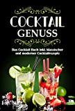Cocktail Genuss: Das Cocktail Buch inkl. klassischer und moderner Cocktailrezepte