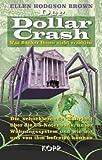 Der Dollar Crash: Was Banker Ihnen nicht erzählen ? Die schockierende Wahrheit über die US-Notenbank, unser Währungssystem und wie wir uns von ihm befreien können - Ellen Brown