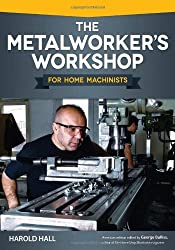 Metalworker's Workshop for Home Machinists, The by Harold Hall (2013-04-01)