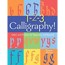 1-2-3 Calligraphy!: Letters and Projects for Beginners and Beyond by Eleanor Winters (2007-01-18)