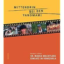 Mittendrin bei den Yanomami: Sr. Maria Wachtlers Einsatz in Venezuela