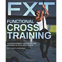 Functional Cross Training: The Revolutionary, Routine-Busting Approach to Total Body Fitness by Brett Stewart (2014-03-11)