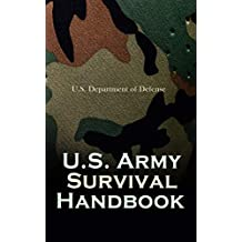 U.S. Army Survival Handbook: Find Water & Food in Any Environment, Master Field Orientation and Learn How to Protect Yourself (English Edition)