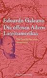 Die offenen Adern Lateinamerikas: Die Geschichte eines Kontinents. Neuausgabe. von Eduardo Galeano