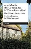 »Na, Sie hätten mal in Weimar leben sollen!«: Über Wieland - Goethe - Herder (Reclams Universal-Bibliothek)