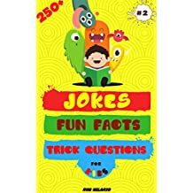 250+ Jokes, Fun Facts & Trick Questions For Kids: Collection of Jokes, Interactive Riddles/Brain Teasers and Interesting Facts for Kids Ages 6-12 (Hilario's Books for Kids Vol.2)