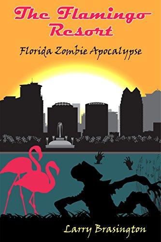 The Flamingo Resort: Florida Zombie Apocalyspe (Florida Zombie Apocalypse Book 3) (English Edition)