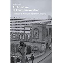 Architecture of Counterrevolution: The French Army in Northern Algeria (Architektonisches Wissen)