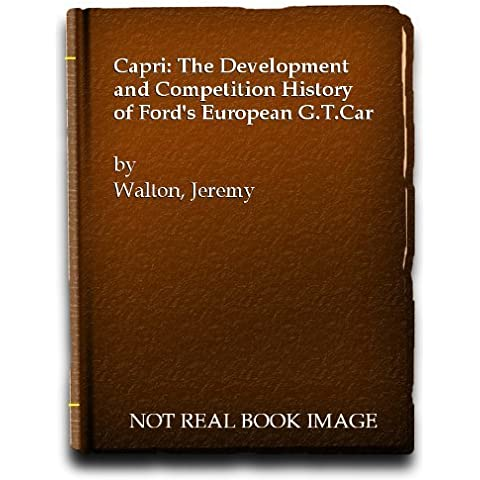 Capri: The Development and Competition History of Ford's European Gt Car 3 Sub edition by Walton, Jeremy (1991) Hardcover