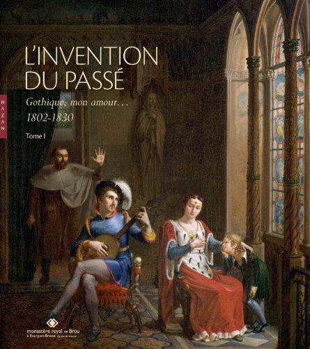 L'invention du passé. Gothique mon amour (1802-1830) Tome I