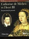 Catherine de medicis et henri iii. la passion du pouvoir.