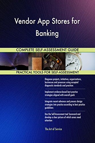 Vendor App Stores for Banking All-Inclusive Self-Assessment - More than 650 Success Criteria, Instant Visual Insights, Comprehensive Spreadsheet Dashboard, Auto-Prioritized for Quick Results