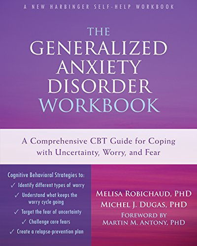 The Generalized Anxiety Disorder Workbook: A Comprehensive CBT Guide for Coping with Uncertainty, Worry, and Fear (New Harbinger Self-help Workbooks)
