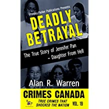 Deadly Betrayal: The True Story of Jennifer Pan - Daughter from Hell (Crimes Canada: True Crimes That Shocked The Nation Book 19) (English Edition)