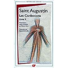 Les Confessions - Livre X - Traduction par Arnauld d'Andilly - Présentation, notes, dossier et chronologie par Etienne Kern