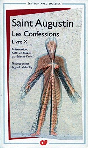 Les Confessions - Livre X - Traduction par Arnauld d'Andilly - Présentation, notes, dossier et chronologie par Etienne Kern par Saint Augustin