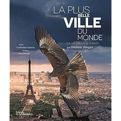 La Plus Belle Ville du monde. La Vie sauvage à Paris