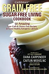CarbSmart Grain-Free, Sugar-Free Living Cookbook: 50 Amazing Low-Carb & Gluten-Free Recipes For Your Healthy Ketogenic Lifestyle by Dana Carpender (2014-05-01)