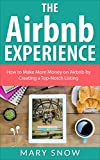 The Airbnb Experience: How To Make More Money On Airbnb By Creating A Top-Notch Airbnb Listing (Airbnb, Hosting, Renting your Home, Vacation Rental, Bed and Breakfast Book 1)