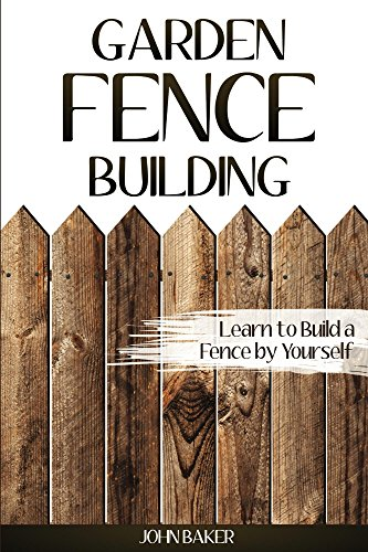 Garden Fence Building: Learn to ...