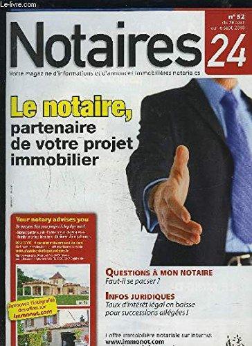 NOTAIRES 24 - N°52 DU 26 AOUT AU 16 SEPT. 2010 : LE NOTAIRE, PARTENAIRE DE VOTRE PROJET IMMOBILIER + QUESTIONS A MON NOTAIRE, FAUT-IL SE PACSER ? + INFOS JURIDIQUES, TAUX D'INTERET LEGAL EN BAISSE POUR SUCCESSIONS ALLEGEES !. par COLLECTIF