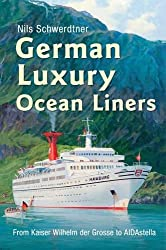 German Luxury Ocean Liners: From Kaiser Wilhelm Der Grosse to Aidastella