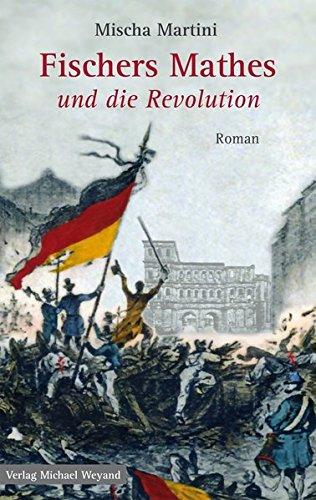 Fischers Mathes und die Revolution: Roman