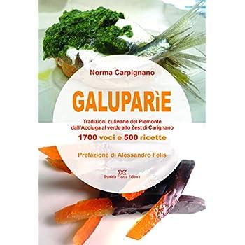 Galuparìe. Tradizioni Culinarie Del Piemonte Dall'acciuga Al Verde Allo Zest Di Carignano