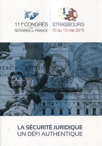La sécurité juridique, un défi authentique: 111è congrès des notaires de France - Strasbourg 10 au 13 mai 2015
