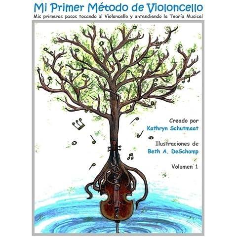 Mi Primer Método de Violoncello, Vol. 1: Mis primeros pasos tocando el Violoncello y entendiendo la Teoría Musical: Volume 1