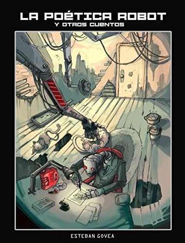 La Poética Robot: y otros cuentos por Esteban Govea