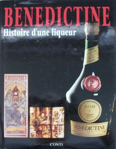 Benedictine. Histoire d'une liqueur.