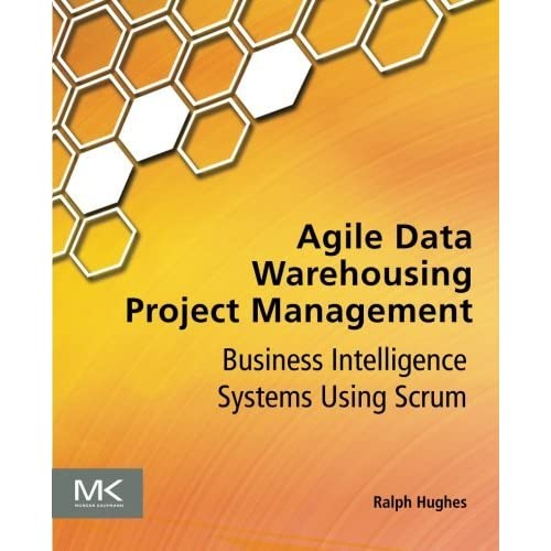 Agile Data Warehousing Project Management: Business Intelligence Systems Using Scrum by Ralph Hughes(2012-10-12)