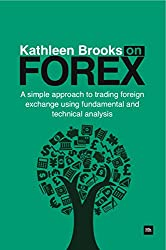 Kathleen Brooks on Forex: A Simple Approach to Trading Forex Using Fundamental and Technical Analysis