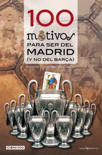 100 Motivos Para Ser Del Madrid (Cien x 100)