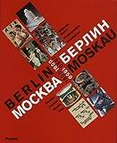Berlin-Moskau Moskau-Berlin 1900-1950: Bildende Kunst, Photographie, Architektur, Theater, Literatur, Musik und Film