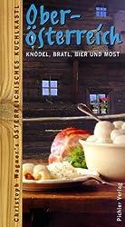 Oberosterreich: Knodel Bratl Bier Und Most: Das Osterreichische Kuchlkastl