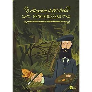 Henry Rousseau. La storia illustrata dei grandi pr