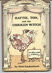 Hattie, Tom, and the Chicken Witch: A Play and a Story (An I Can Read Book) by Dick Gackenbach (1980-01-01)