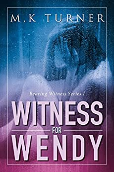 Witness for Wendy (Bearing Witness Book 1) by [Turner, Marcia]