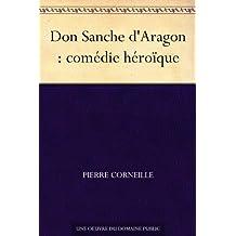Don Sanche d'Aragon : comédie héroïque (French Edition)