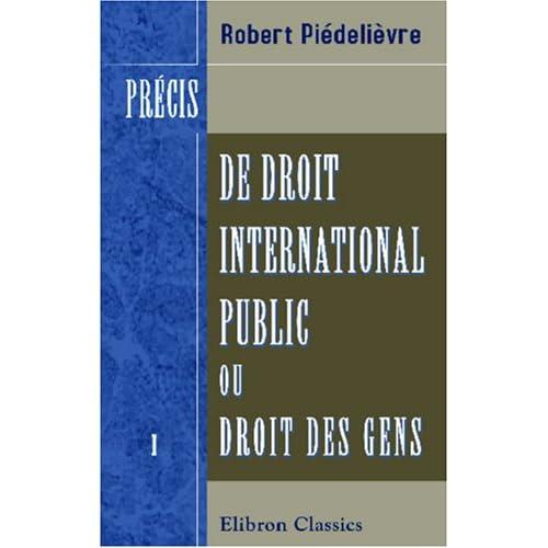 Précis de droit international public, ou Droit des gens: Tome 1: Des États et de leurs relations en temps de paix