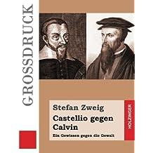 Castellio gegen Calvin (Großdruck): Ein Gewissen gegen die Gewalt