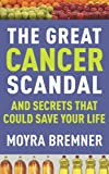 The Great Cancer Scandal: The Facts They Don't Want You to Know