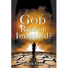 God - Real or Imagined? by Chris Park (2013-09-22)